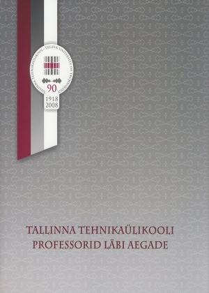 TALLINNA TEHNIKAÜLIKOOLI PROFESSORID LÄBI AEGADE