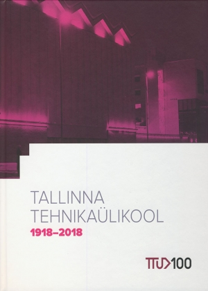 TALLINNA TEHNIKAÜLIKOOL 1918-2018