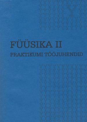 FÜÜSIKA II. PRAKTIKUMI TÖÖJUHEND