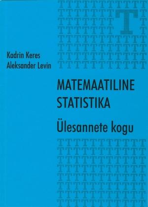 MATEMAATILINE STATISTIKA. ÜLESANNETE KOGU